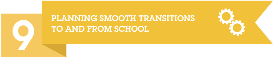 Planning Smooth Transitions to and from School